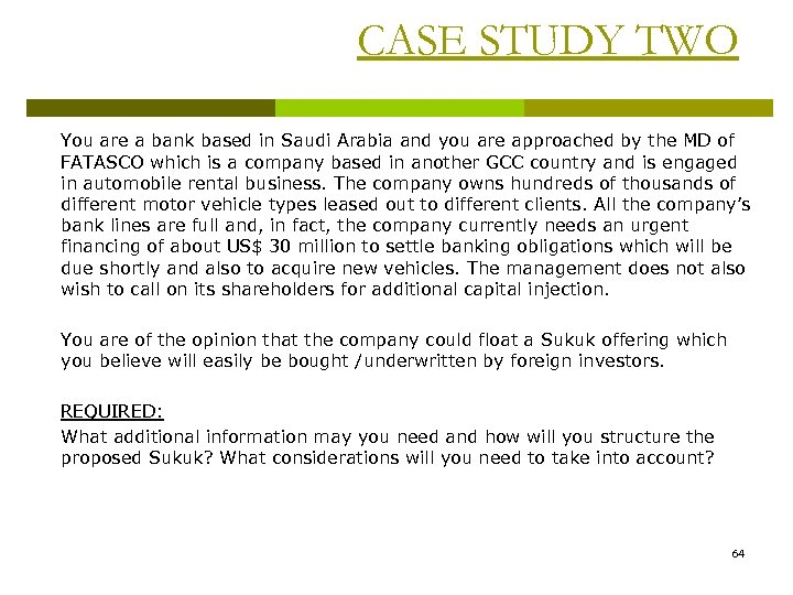CASE STUDY TWO You are a bank based in Saudi Arabia and you are