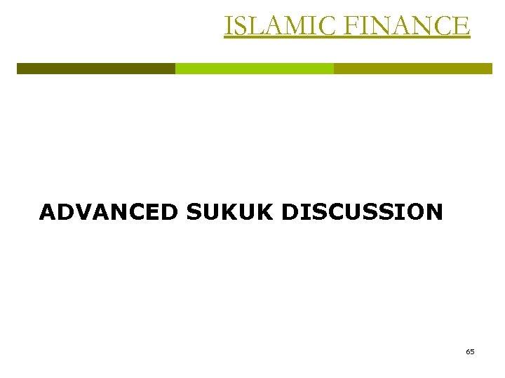 ISLAMIC FINANCE ADVANCED SUKUK DISCUSSION 65