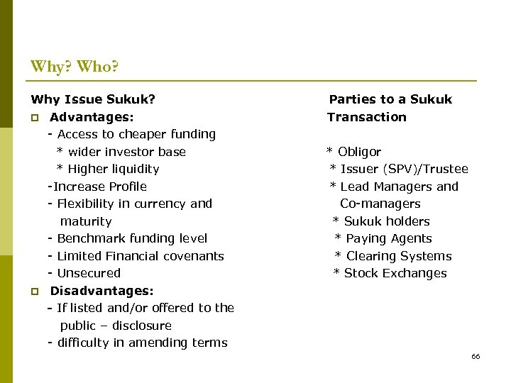 Why? Who? Why Issue Sukuk? p Advantages: - Access to cheaper funding * wider