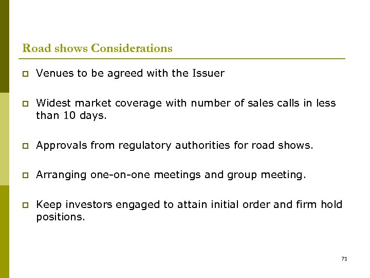 Road shows Considerations p Venues to be agreed with the Issuer p Widest market
