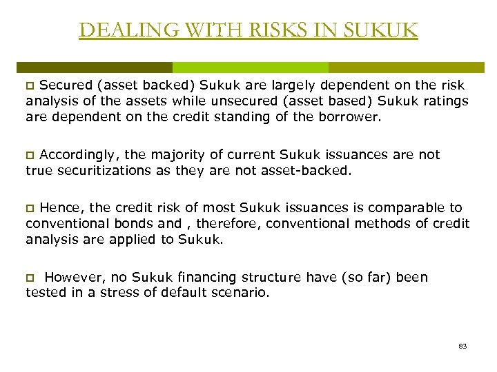 DEALING WITH RISKS IN SUKUK Secured (asset backed) Sukuk are largely dependent on the