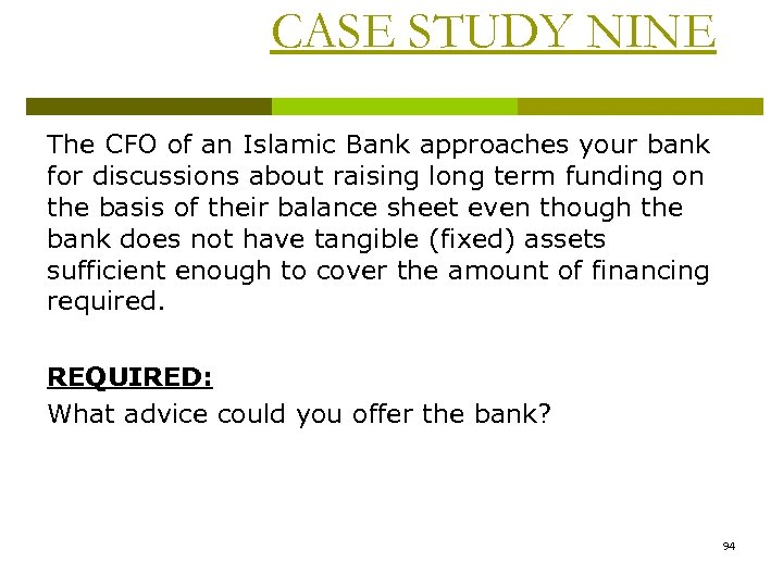 CASE STUDY NINE The CFO of an Islamic Bank approaches your bank for discussions