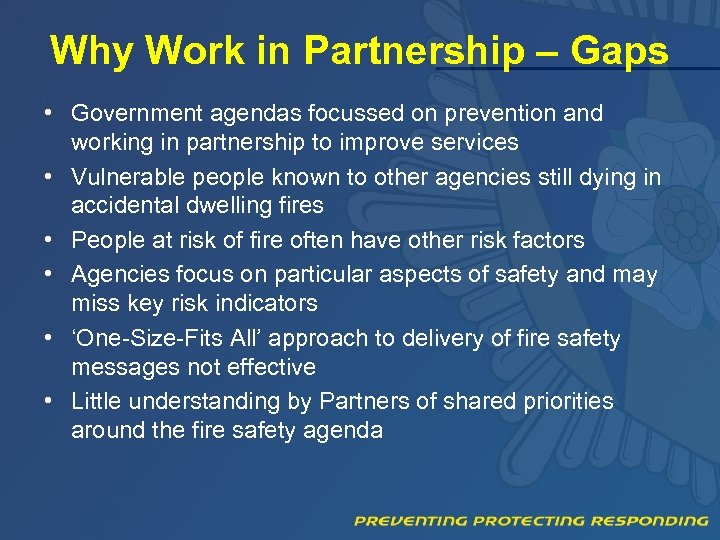 Why Work in Partnership – Gaps • Government agendas focussed on prevention and working