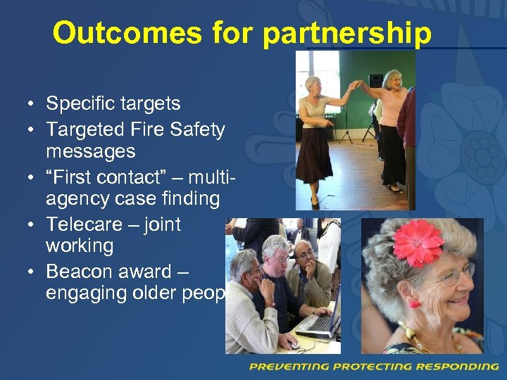 "Outcomes for partnership • Specific targets • Targeted Fire Safety messages • ""First contact"""