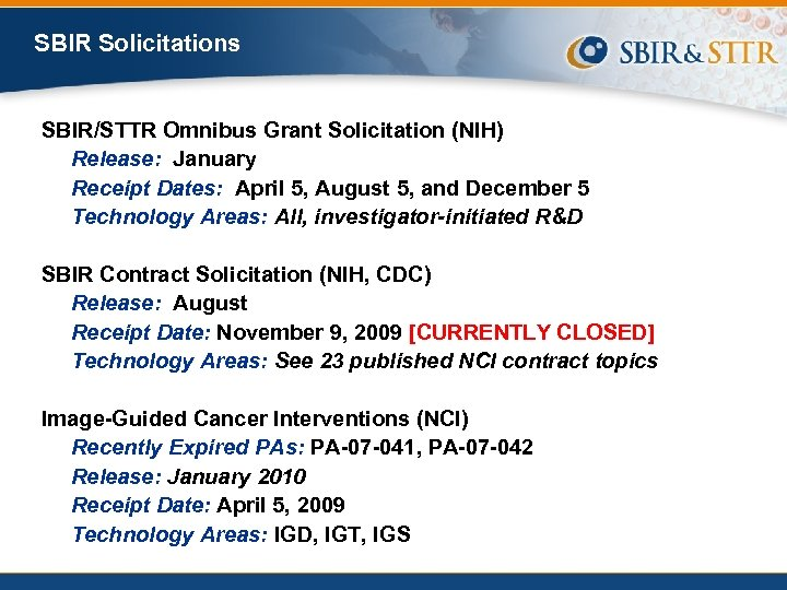 SBIR Solicitations SBIR/STTR Omnibus Grant Solicitation (NIH) Release: January Receipt Dates: April 5, August