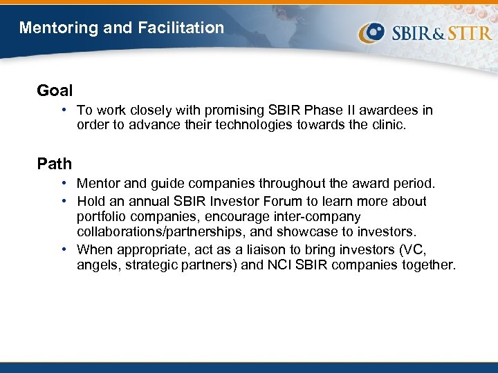 Mentoring and Facilitation Goal • To work closely with promising SBIR Phase II awardees