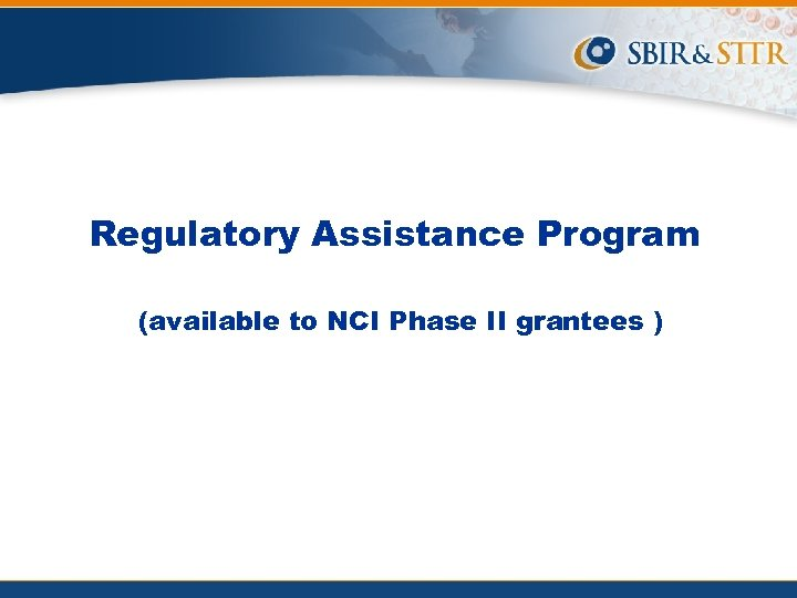 Regulatory Assistance Program (available to NCI Phase II grantees )