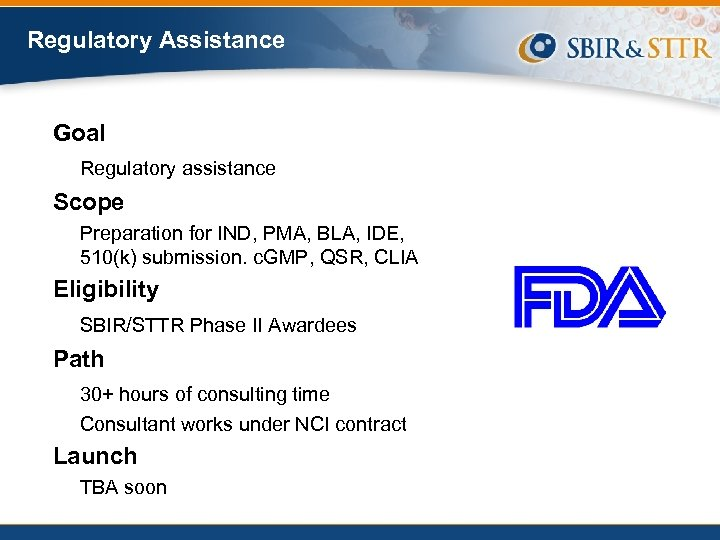 Regulatory Assistance Goal Regulatory assistance Scope Preparation for IND, PMA, BLA, IDE, 510(k) submission.