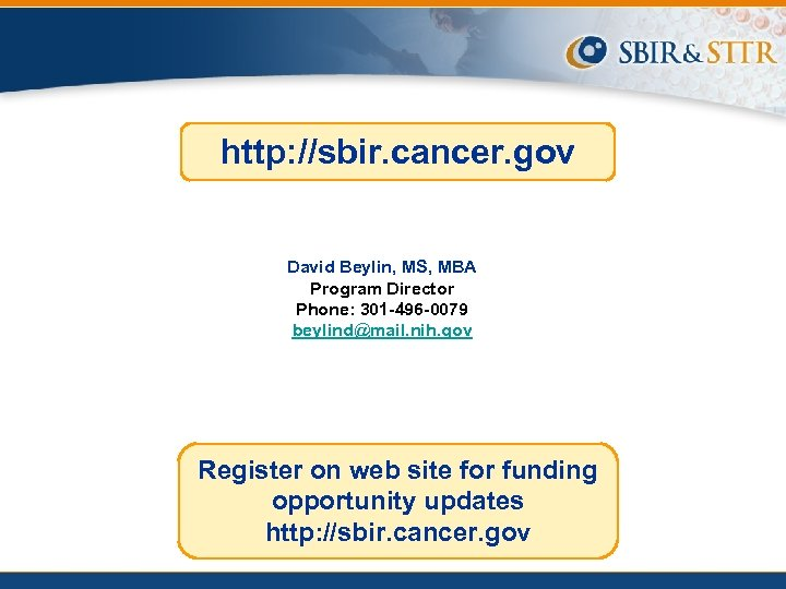 http: //sbir. cancer. gov David Beylin, MS, MBA Program Director Phone: 301 -496 -0079