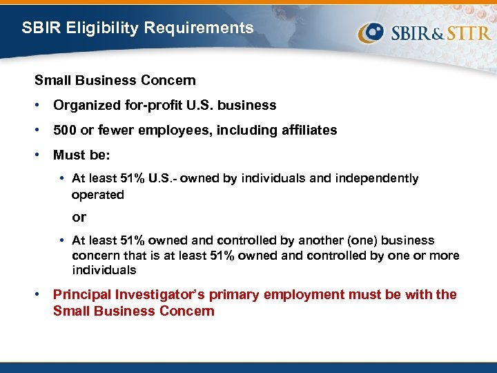SBIR Eligibility Requirements Small Business Concern • Organized for-profit U. S. business • 500