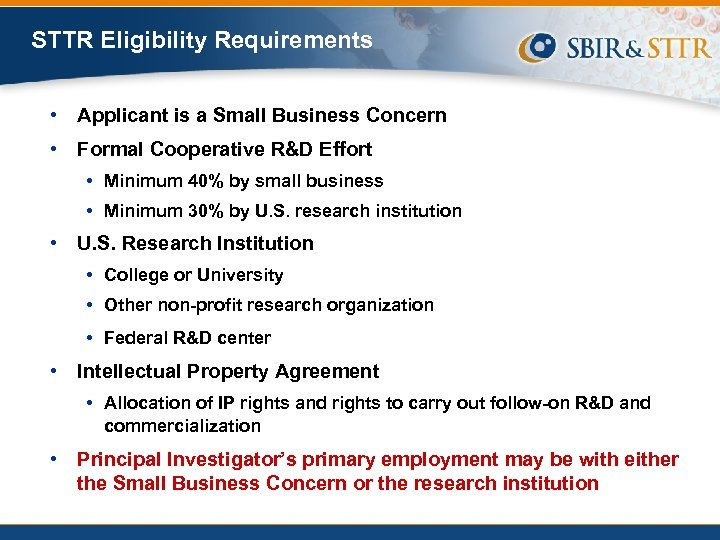 STTR Eligibility Requirements • Applicant is a Small Business Concern • Formal Cooperative R&D