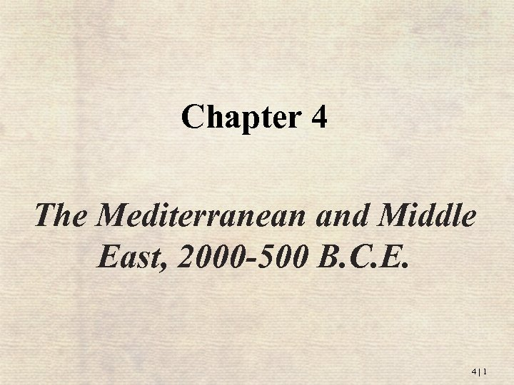 Chapter 4 The Mediterranean and Middle East, 2000 -500 B. C. E. 4|1
