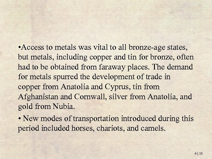 • Access to metals was vital to all bronze-age states, but metals, including