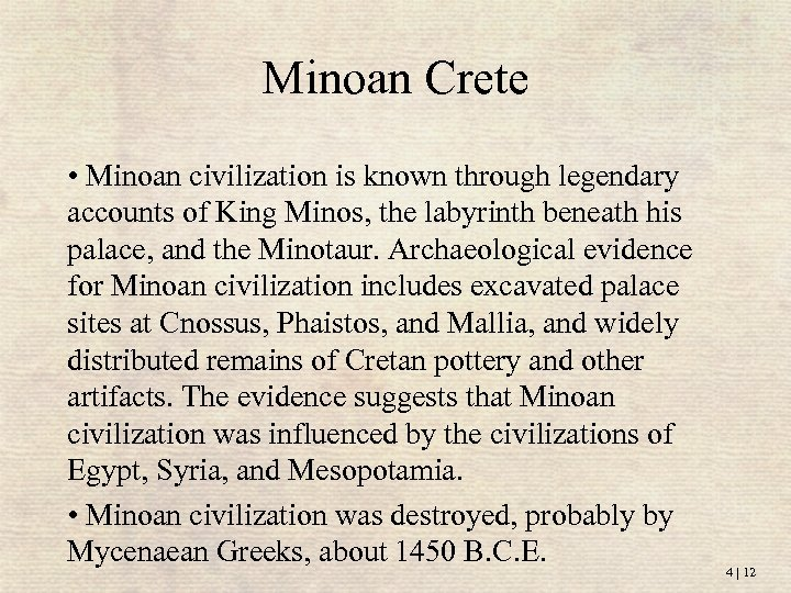 Minoan Crete • Minoan civilization is known through legendary accounts of King Minos, the