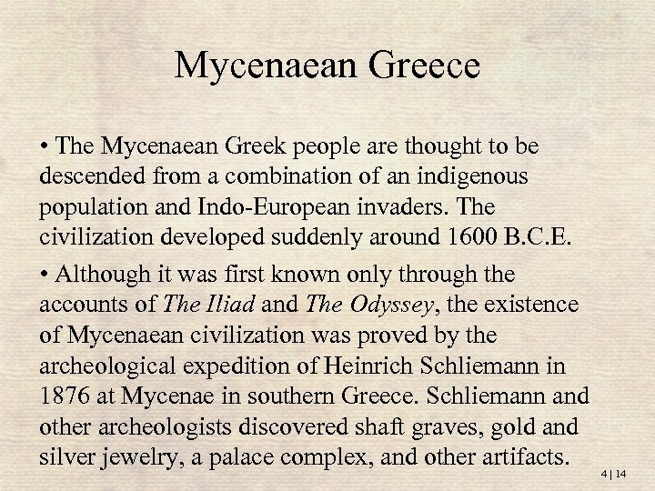 Mycenaean Greece • The Mycenaean Greek people are thought to be descended from a