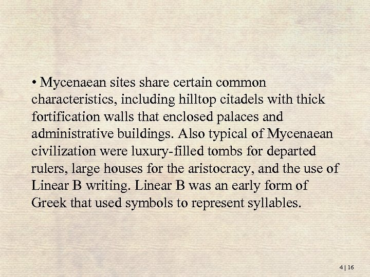 • Mycenaean sites share certain common characteristics, including hilltop citadels with thick fortification