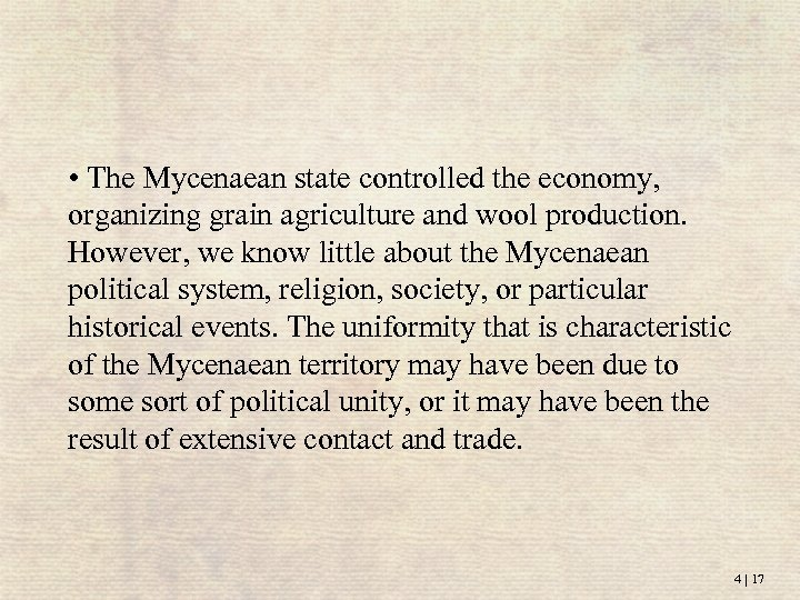 • The Mycenaean state controlled the economy, organizing grain agriculture and wool production.