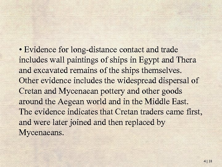 • Evidence for long-distance contact and trade includes wall paintings of ships in