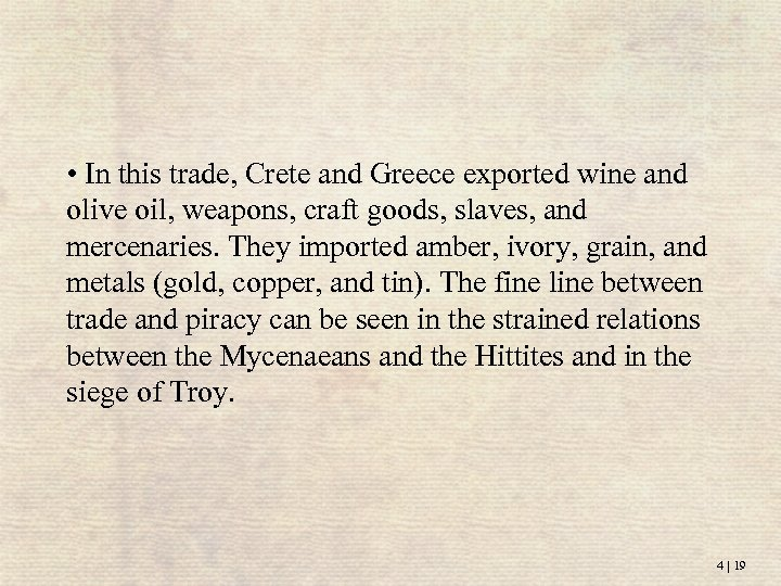 • In this trade, Crete and Greece exported wine and olive oil, weapons,