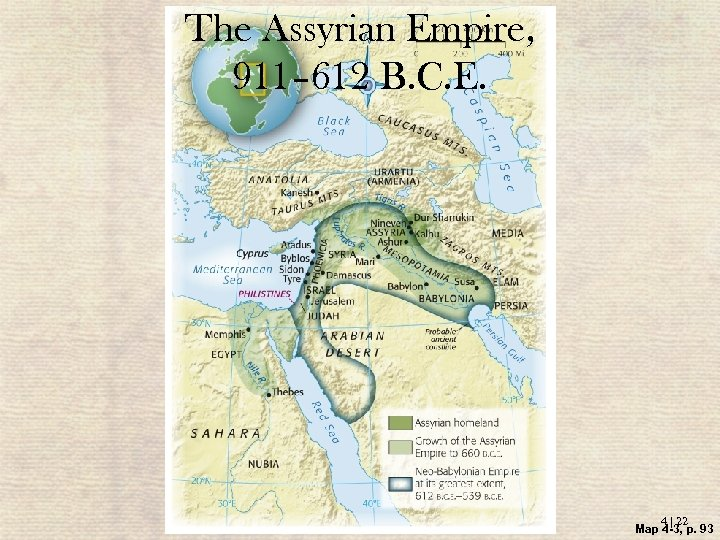 The Assyrian Empire, 911– 612 B. C. E. 4 | 22 Map 4 -3,