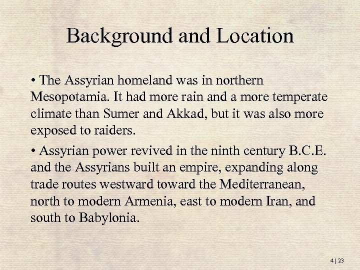 Background and Location • The Assyrian homeland was in northern Mesopotamia. It had more