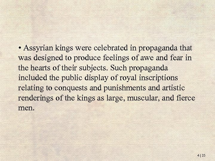 • Assyrian kings were celebrated in propaganda that was designed to produce feelings