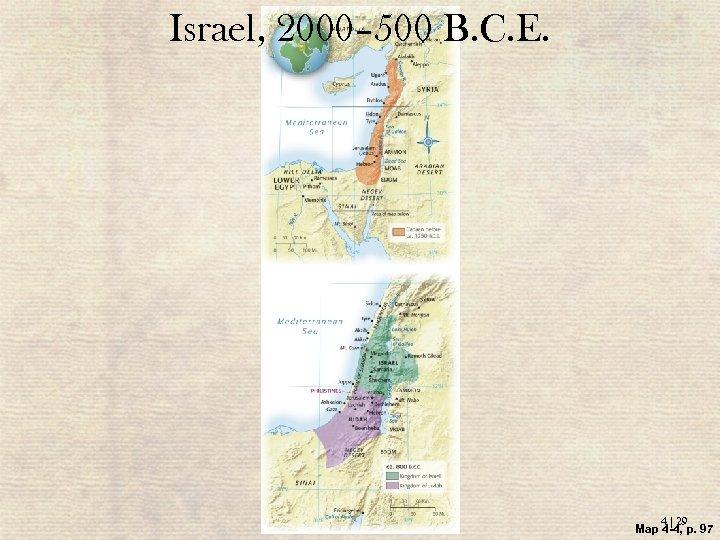 Israel, 2000– 500 B. C. E. 4 | 29 Map 4 -4, p. 97