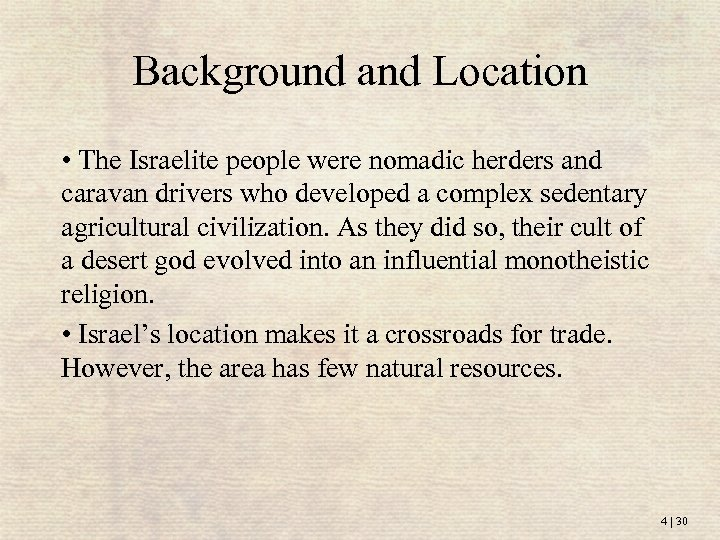 Background and Location • The Israelite people were nomadic herders and caravan drivers who