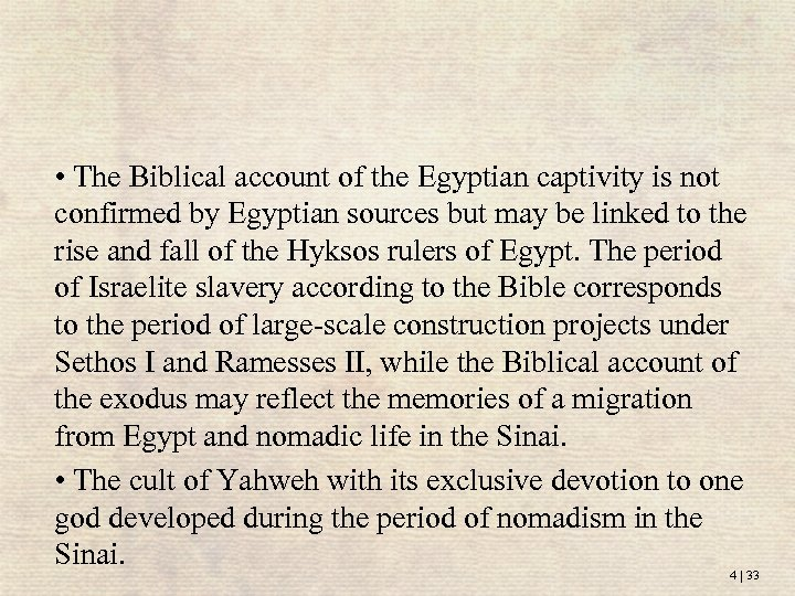• The Biblical account of the Egyptian captivity is not confirmed by Egyptian