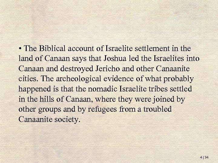 • The Biblical account of Israelite settlement in the land of Canaan says