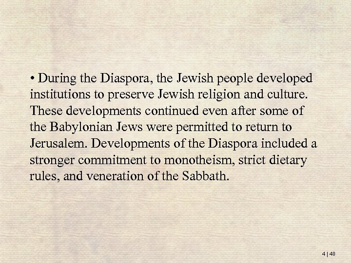 • During the Diaspora, the Jewish people developed institutions to preserve Jewish religion