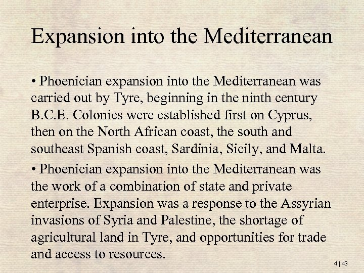 Expansion into the Mediterranean • Phoenician expansion into the Mediterranean was carried out by