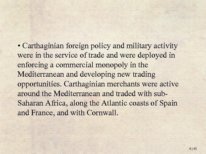 • Carthaginian foreign policy and military activity were in the service of trade