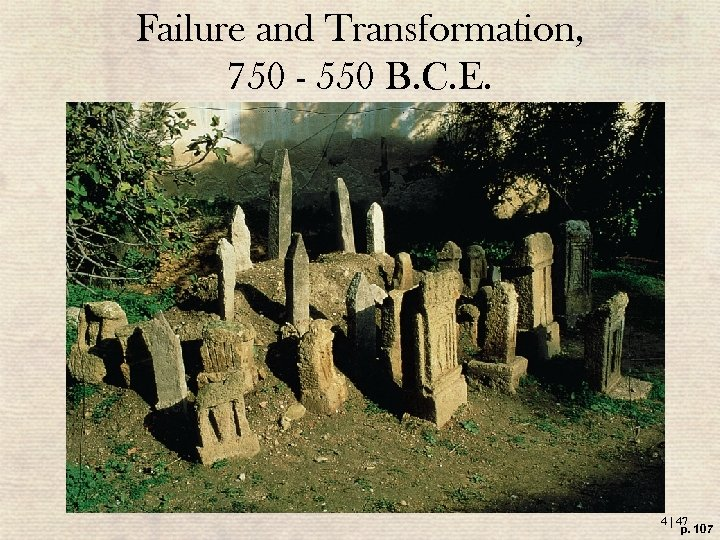 Failure and Transformation, 750 - 550 B. C. E. 4 | 47 p. 107