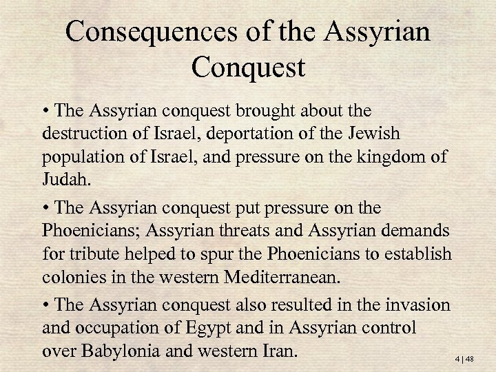 Consequences of the Assyrian Conquest • The Assyrian conquest brought about the destruction of