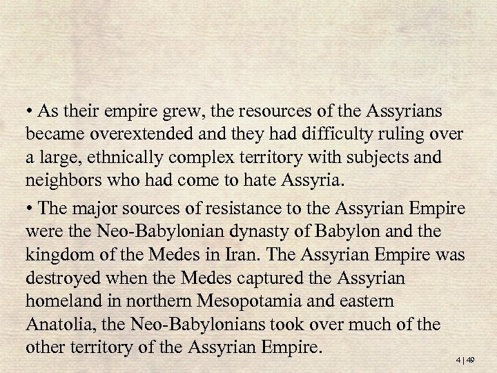 • As their empire grew, the resources of the Assyrians became overextended and