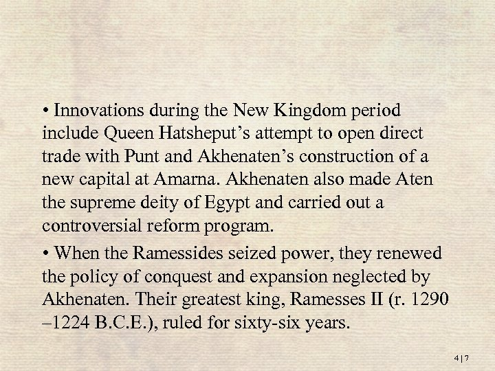 • Innovations during the New Kingdom period include Queen Hatsheput's attempt to open