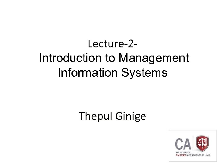 Lecture-2 Introduction to Management Information Systems Thepul Ginige 1