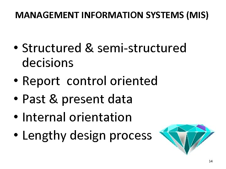 MANAGEMENT INFORMATION SYSTEMS (MIS) • Structured & semi-structured decisions • Report control oriented •