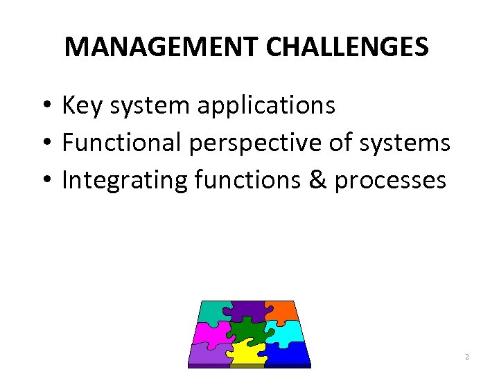 MANAGEMENT CHALLENGES • Key system applications • Functional perspective of systems • Integrating functions