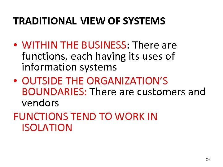 TRADITIONAL VIEW OF SYSTEMS • WITHIN THE BUSINESS: There are functions, each having its