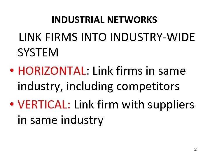 INDUSTRIAL NETWORKS LINK FIRMS INTO INDUSTRY-WIDE SYSTEM • HORIZONTAL: Link firms in same industry,