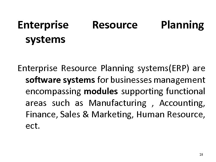 Enterprise systems Resource Planning Enterprise Resource Planning systems(ERP) are software systems for businesses management