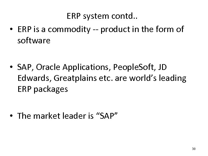ERP system contd. . • ERP is a commodity -- product in the form