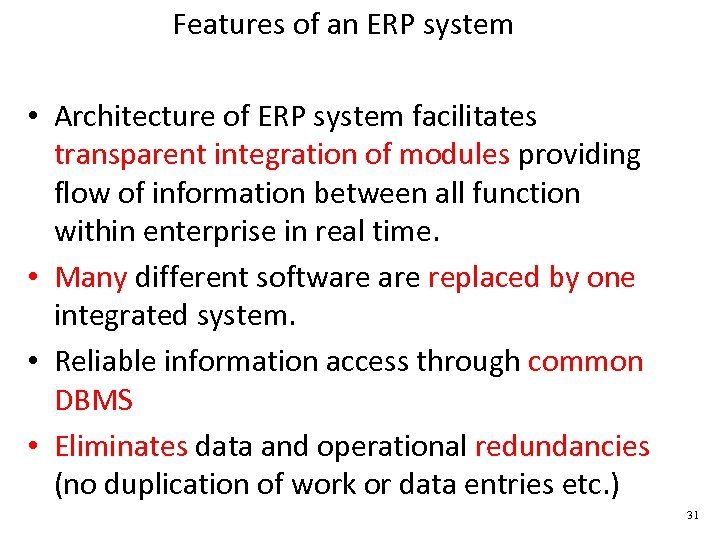 Features of an ERP system • Architecture of ERP system facilitates transparent integration of