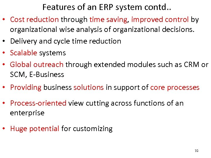 Features of an ERP system contd. . • Cost reduction through time saving, improved