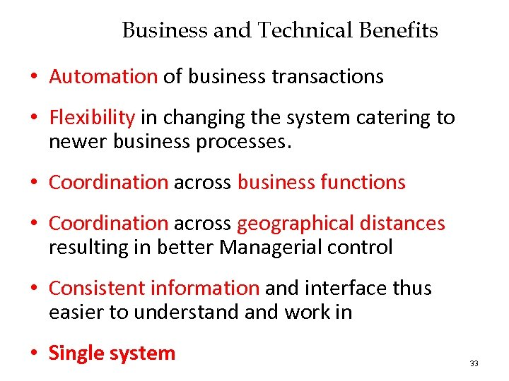Business and Technical Benefits • Automation of business transactions • Flexibility in changing the
