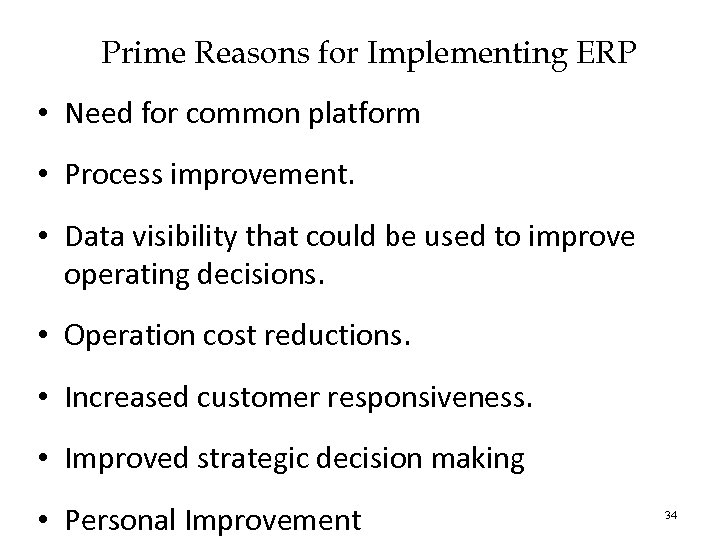 Prime Reasons for Implementing ERP • Need for common platform • Process improvement. •