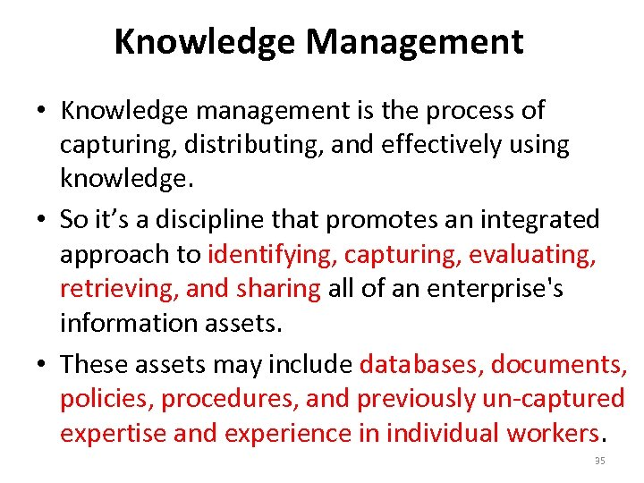 Knowledge Management • Knowledge management is the process of capturing, distributing, and effectively using