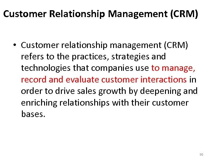 Customer Relationship Management (CRM) • Customer relationship management (CRM) refers to the practices, strategies